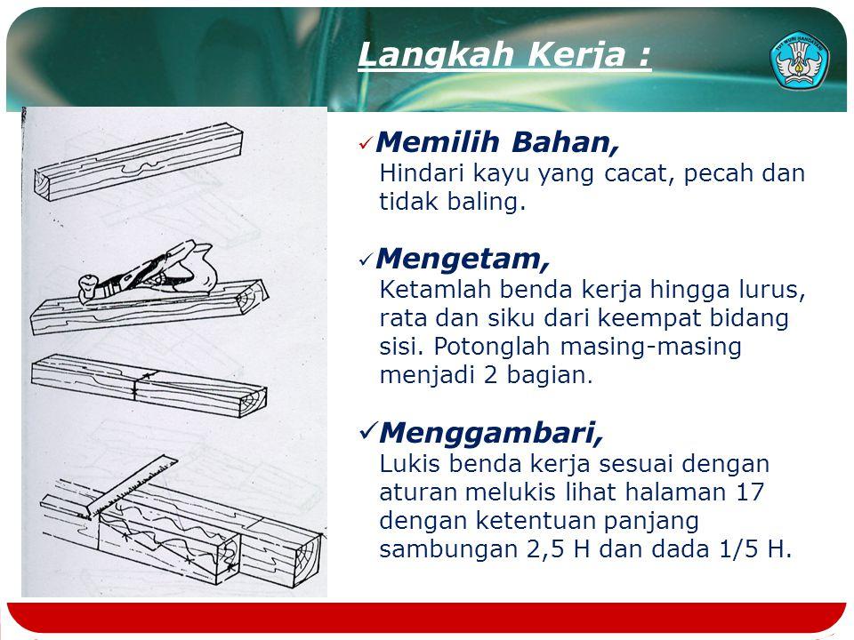 Langkah Kerja : Memilih Bahan, Hindari kayu yang cacat, pecah dan tidak baling.