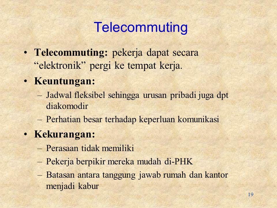 19 Telecommuting Telecommuting: pekerja dapat secara elektronik pergi ke tempat kerja.