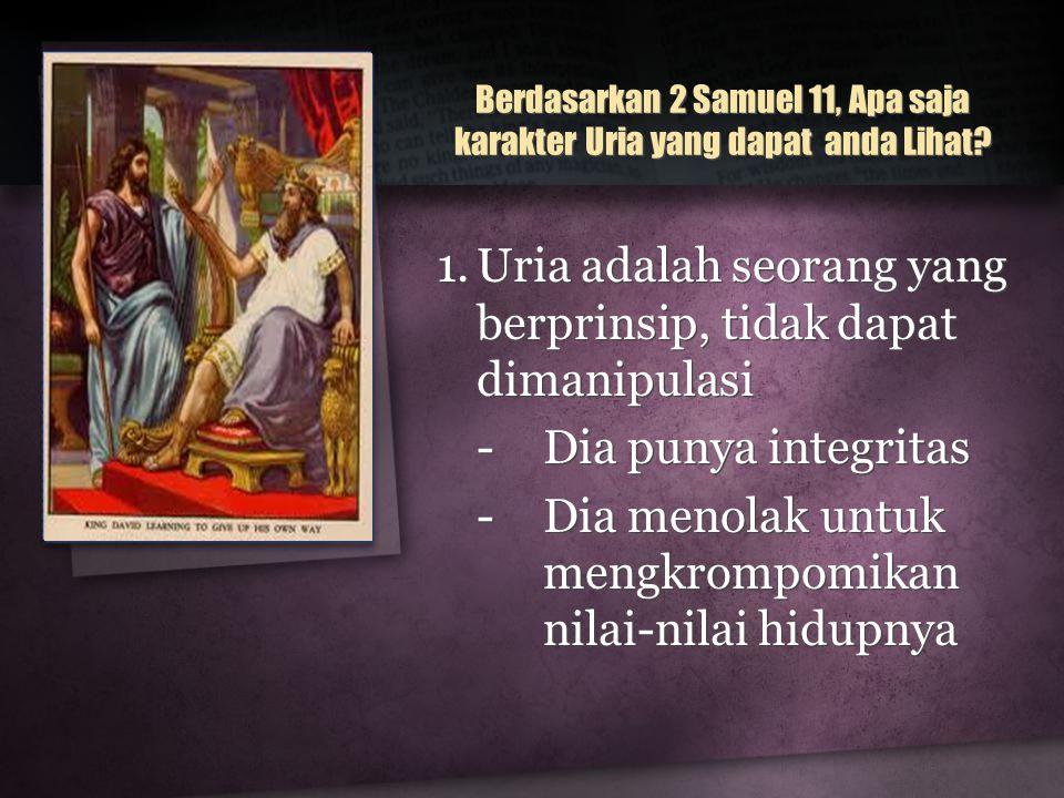 Berdasarkan 2 Samuel 11, Apa saja karakter Uria yang dapat anda Lihat.