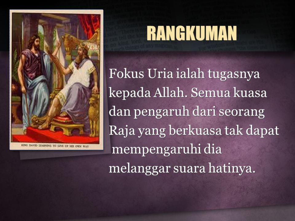 RANGKUMAN Fokus Uria ialah tugasnya kepada Allah.