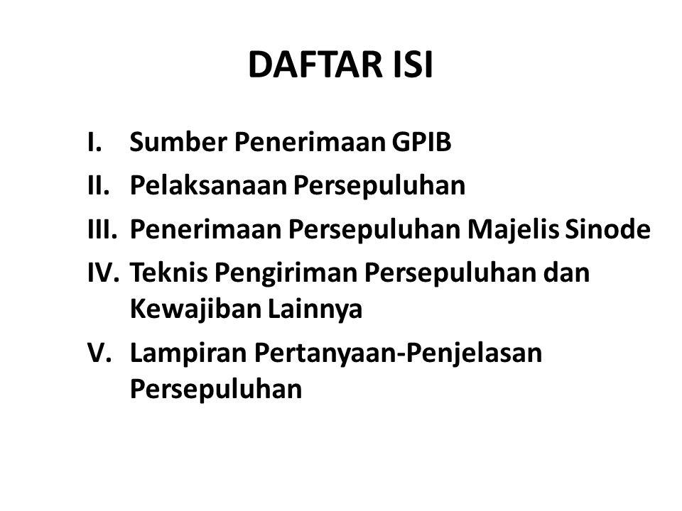 DAFTAR ISI I.Sumber Penerimaan GPIB II.Pelaksanaan Persepuluhan III.Penerimaan Persepuluhan Majelis Sinode IV.Teknis Pengiriman Persepuluhan dan Kewaj