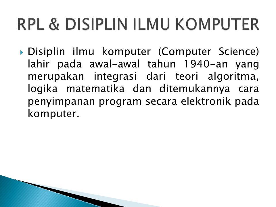  Disiplin ilmu komputer (Computer Science) lahir pada awal-awal tahun 1940-an yang merupakan integrasi dari teori algoritma, logika matematika dan di