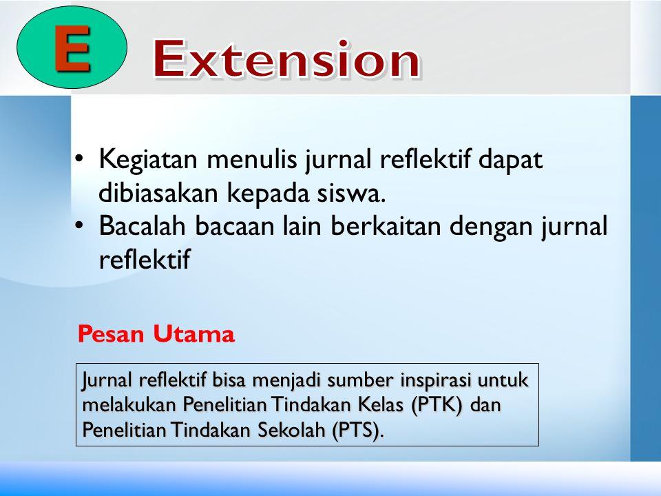 E Kegiatan menulis jurnal reflektif dapat dibiasakan kepada siswa.