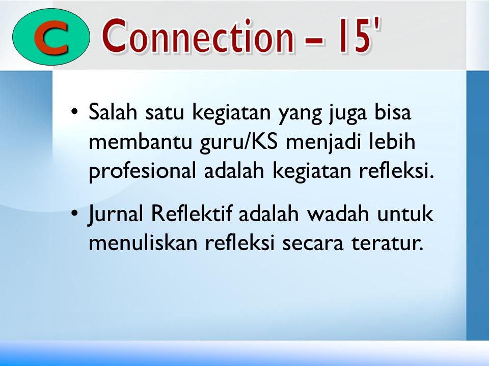 C Salah satu kegiatan yang juga bisa membantu guru/KS menjadi lebih profesional adalah kegiatan refleksi.