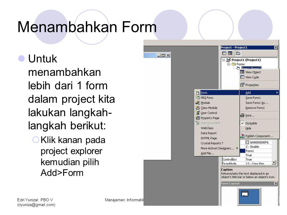 Edri Yunizal: PBO V (riyuniza@gmail.com) Manajemen Informatika STAIN Batusangkar2 Menambahkan Form Untuk menambahkan lebih dari 1 form dalam project k