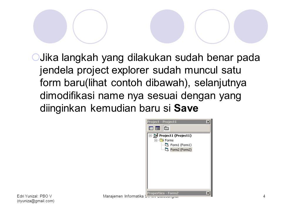 Edri Yunizal: PBO V (riyuniza@gmail.com) Manajemen Informatika STAIN Batusangkar4  Jika langkah yang dilakukan sudah benar pada jendela project explo