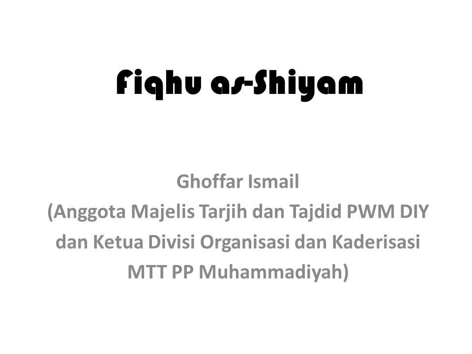 Fiqhu as-Shiyam Ghoffar Ismail (Anggota Majelis Tarjih dan Tajdid PWM DIY dan Ketua Divisi Organisasi dan Kaderisasi MTT PP Muhammadiyah)