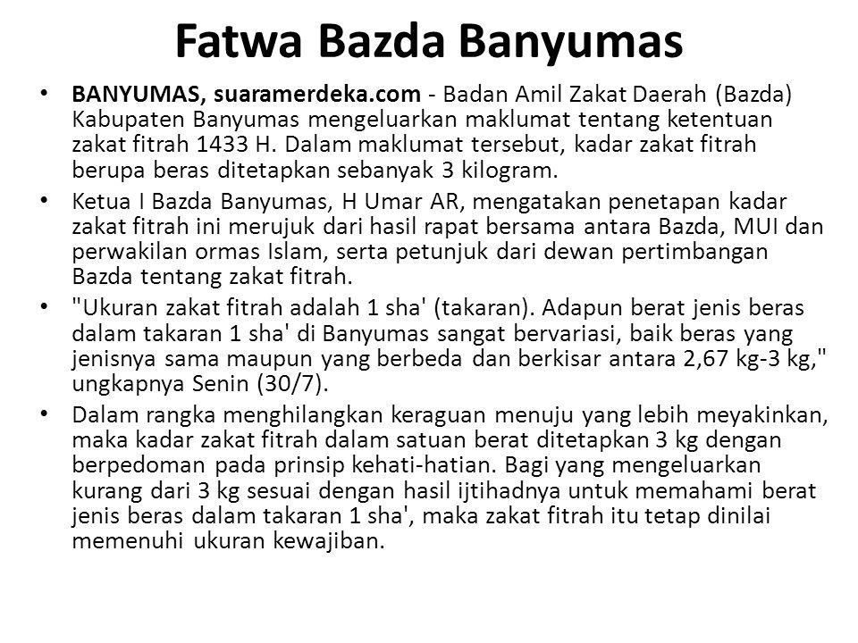 Fatwa Bazda Banyumas BANYUMAS, suaramerdeka.com - Badan Amil Zakat Daerah (Bazda) Kabupaten Banyumas mengeluarkan maklumat tentang ketentuan zakat fitrah 1433 H.