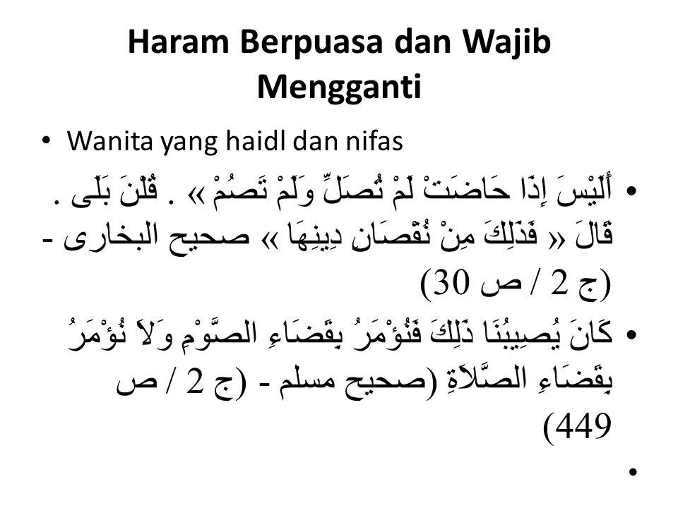 Haram Berpuasa dan Wajib Mengganti Wanita yang haidl dan nifas أَلَيْسَ إِذَا حَاضَتْ لَمْ تُصَلِّ وَلَمْ تَصُمْ ».