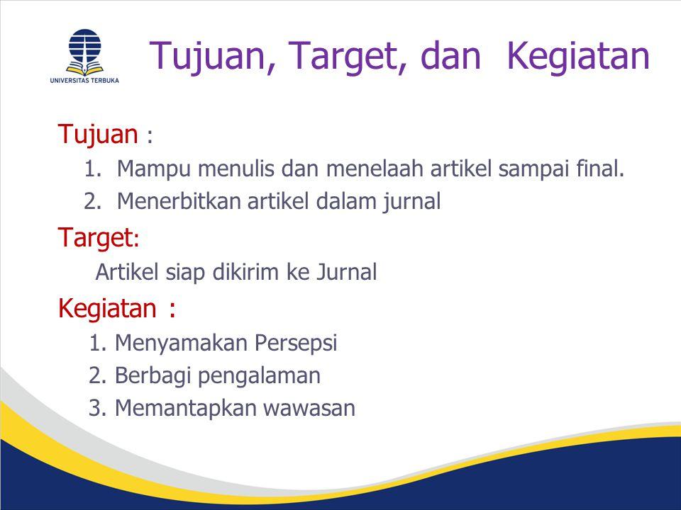 Tujuan, Target, dan Kegiatan Tujuan : 1.Mampu menulis dan menelaah artikel sampai final.