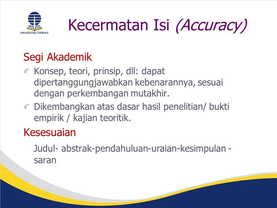 Kecermatan Isi (Accuracy) Segi Akademik Konsep, teori, prinsip, dll: dapat dipertanggungjawabkan kebenarannya, sesuai dengan perkembangan mutakhir.