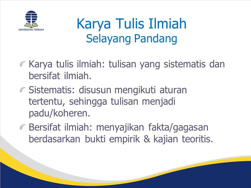 Karya Tulis Ilmiah Selayang Pandang Karya tulis ilmiah: tulisan yang sistematis dan bersifat ilmiah.