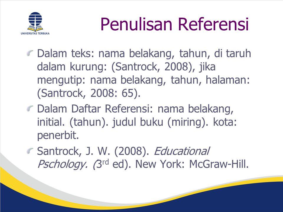 Penulisan Referensi Dalam teks: nama belakang, tahun, di taruh dalam kurung: (Santrock, 2008), jika mengutip: nama belakang, tahun, halaman: (Santrock, 2008: 65).