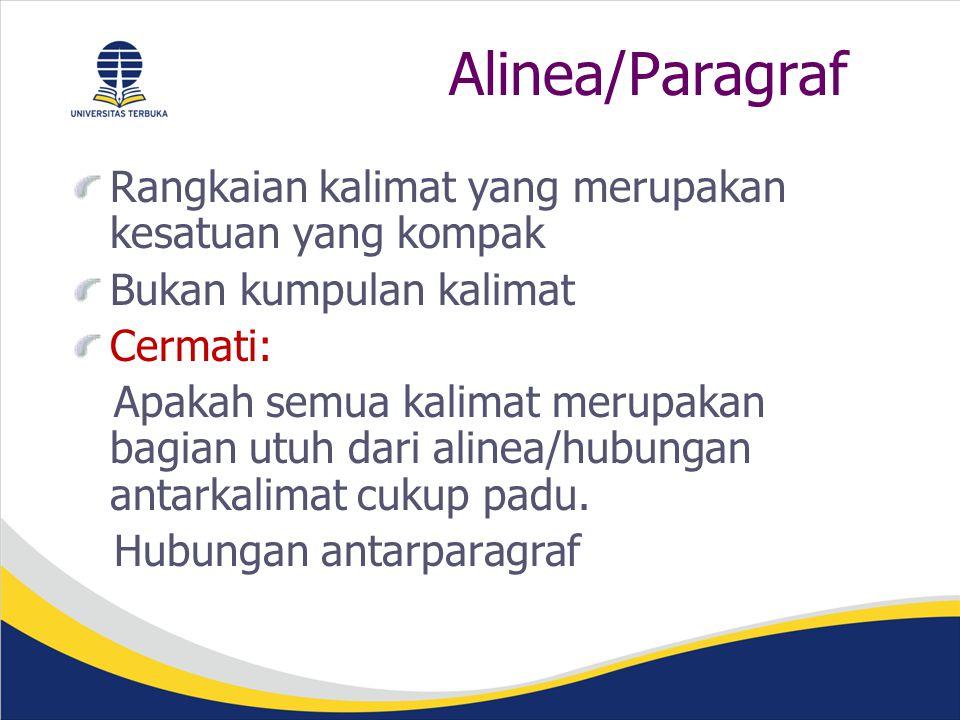 Alinea/Paragraf Rangkaian kalimat yang merupakan kesatuan yang kompak Bukan kumpulan kalimat Cermati: Apakah semua kalimat merupakan bagian utuh dari alinea/hubungan antarkalimat cukup padu.