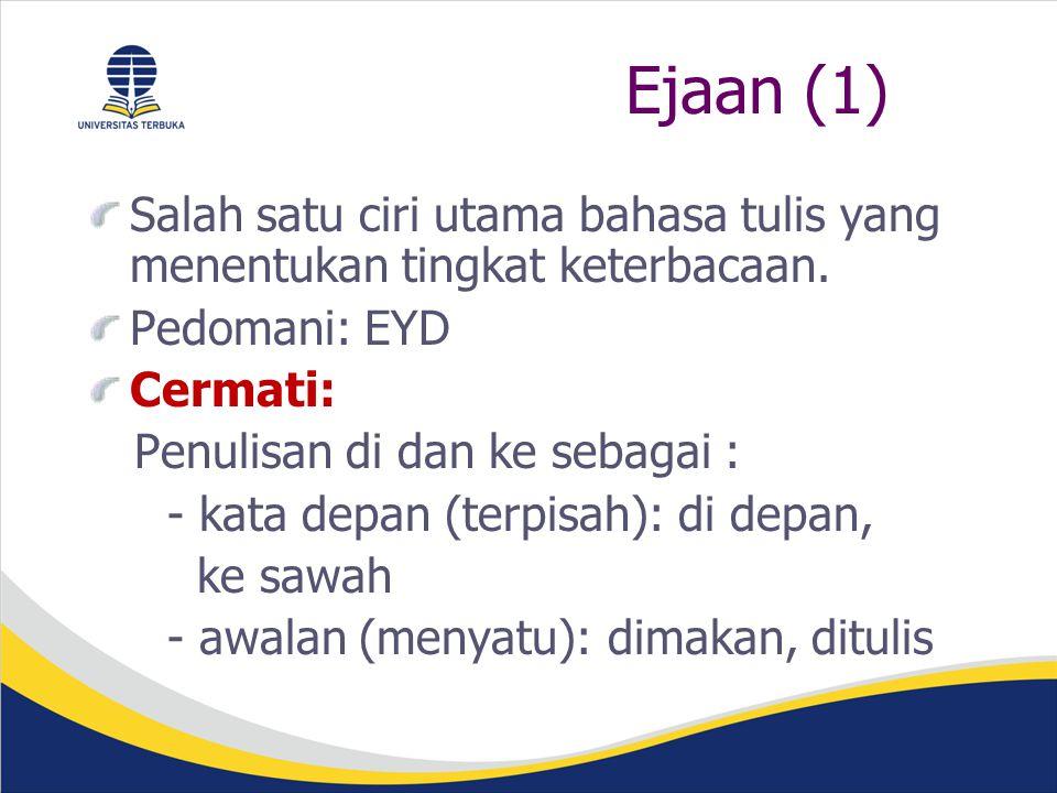 Ejaan (1) Salah satu ciri utama bahasa tulis yang menentukan tingkat keterbacaan.