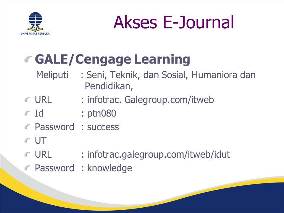 Akses E-Journal GALE/Cengage Learning Meliputi : Seni, Teknik, dan Sosial, Humaniora dan Pendidikan, URL : infotrac.