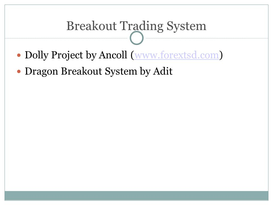 Breakout Trading System Dolly Project by Ancoll (www.forextsd.com) ‏www.forextsd.com Dragon Breakout System by Adit