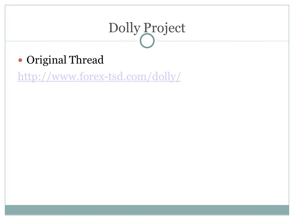Dolly Project Original Thread http://www.forex-tsd.com/dolly/