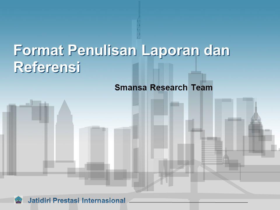 Format Penulisan Laporan dan Referensi Smansa Research Team