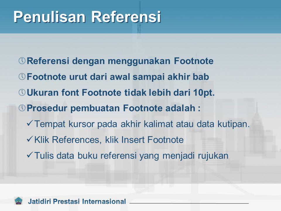 Penulisan Referensi  Referensi dengan menggunakan Footnote  Footnote urut dari awal sampai akhir bab  Ukuran font Footnote tidak lebih dari 10pt.