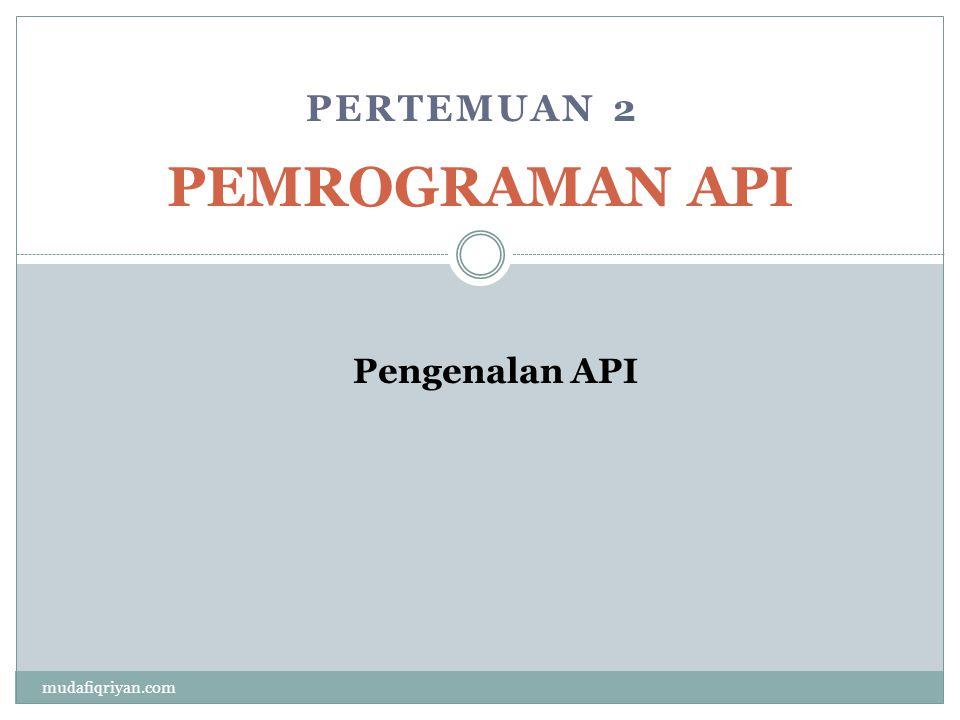 Definisi API (Application Programming Interface) API adalah perintah, fungsi, komponen yang disediakan untuk membangun perangkat lunak Keuntungan menggunakan API:  Probabilitas  dapat digunakan dalam berbagai bahasa ataupun sistem operasi  Lebih Mudah Dimengerti  karena bahasa lebih terstruktur  Mudah Dikembangkan  developer dapat mengembangkan API sendiri API itu interface perangkat lunak-ke-perangkat lunak.