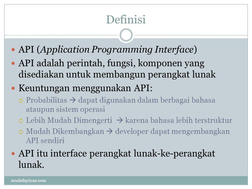 Definisi API (Application Programming Interface) API adalah perintah, fungsi, komponen yang disediakan untuk membangun perangkat lunak Keuntungan meng