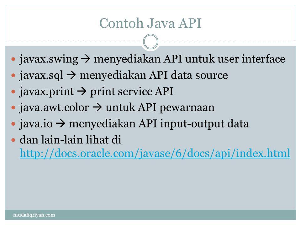 Contoh Java API javax.swing  menyediakan API untuk user interface javax.sql  menyediakan API data source javax.print  print service API java.awt.co