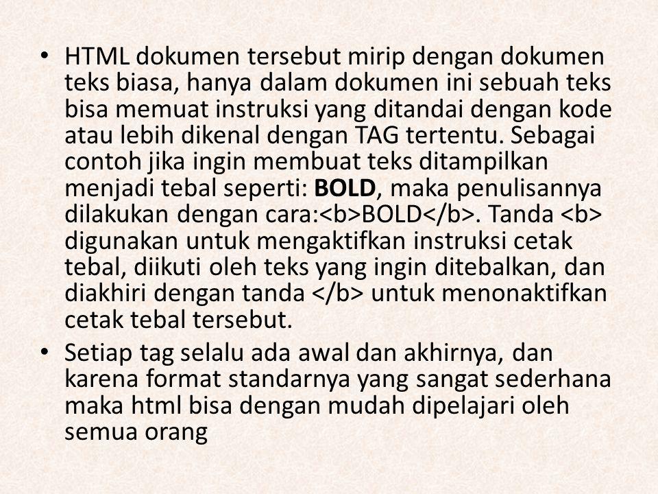 HTML dokumen tersebut mirip dengan dokumen teks biasa, hanya dalam dokumen ini sebuah teks bisa memuat instruksi yang ditandai dengan kode atau lebih