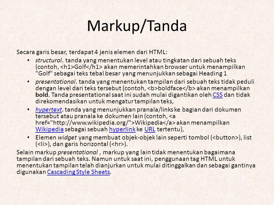 Markup/Tanda Secara garis besar, terdapat 4 jenis elemen dari HTML: structural. tanda yang menentukan level atau tingkatan dari sebuah teks (contoh, G