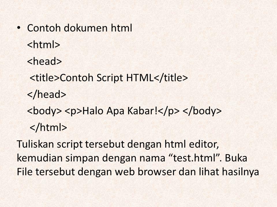 """Contoh dokumen html Contoh Script HTML Halo Apa Kabar! Tuliskan script tersebut dengan html editor, kemudian simpan dengan nama """"test.html"""". Buka File"""