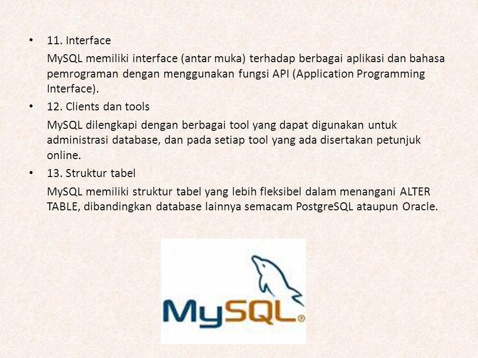 11. Interface MySQL memiliki interface (antar muka) terhadap berbagai aplikasi dan bahasa pemrograman dengan menggunakan fungsi API (Application Progr