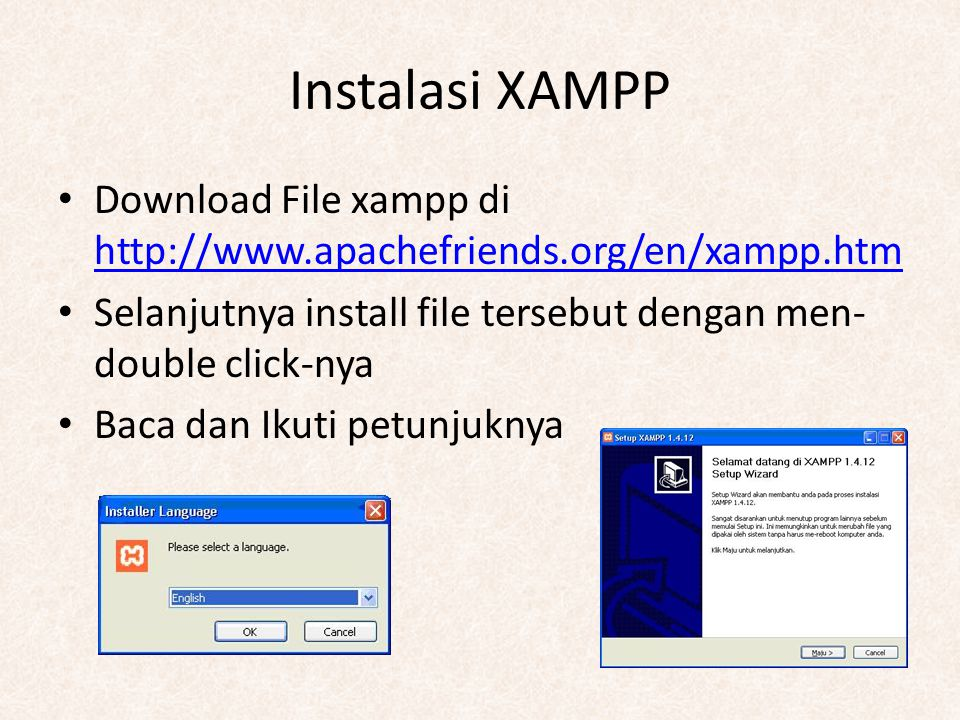 Instalasi XAMPP Download File xampp di http://www.apachefriends.org/en/xampp.htm http://www.apachefriends.org/en/xampp.htm Selanjutnya install file te