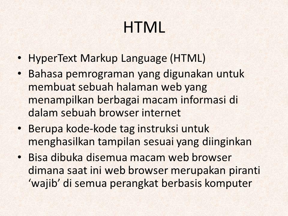 HTML HyperText Markup Language (HTML) Bahasa pemrograman yang digunakan untuk membuat sebuah halaman web yang menampilkan berbagai macam informasi di