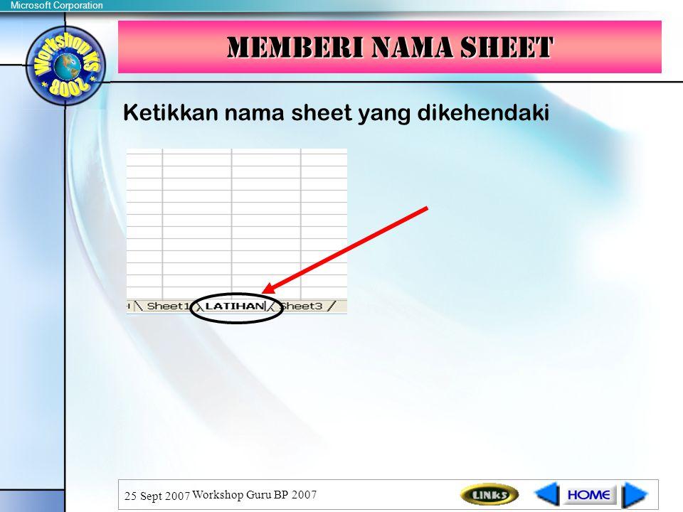 Microsoft Corporation 25 Sept 2007 Workshop Guru BP 2007 Ketikkan nama sheet yang dikehendaki Memberi nama sheet
