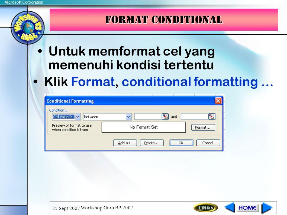 Microsoft Corporation 25 Sept 2007 Workshop Guru BP 2007 Untuk memformat cel yang memenuhi kondisi tertentu Format conditional Klik Format, conditional formatting …