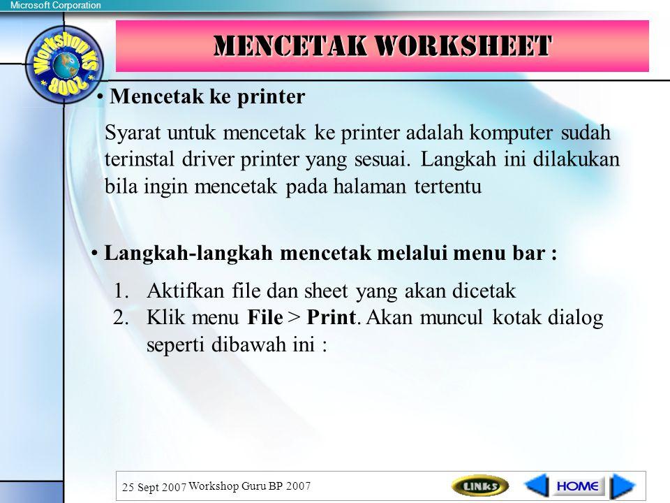 Microsoft Corporation 25 Sept 2007 Workshop Guru BP 2007 Mencetak WorkSheet Syarat untuk mencetak ke printer adalah komputer sudah terinstal driver printer yang sesuai.