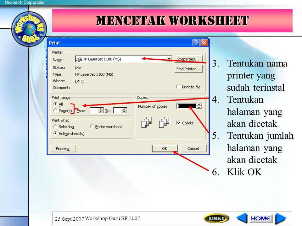 Microsoft Corporation 25 Sept 2007 Workshop Guru BP 2007 3.Tentukan nama printer yang sudah terinstal 4.Tentukan halaman yang akan dicetak 5.Tentukan jumlah halaman yang akan dicetak 6.Klik OK Mencetak WorkSheet