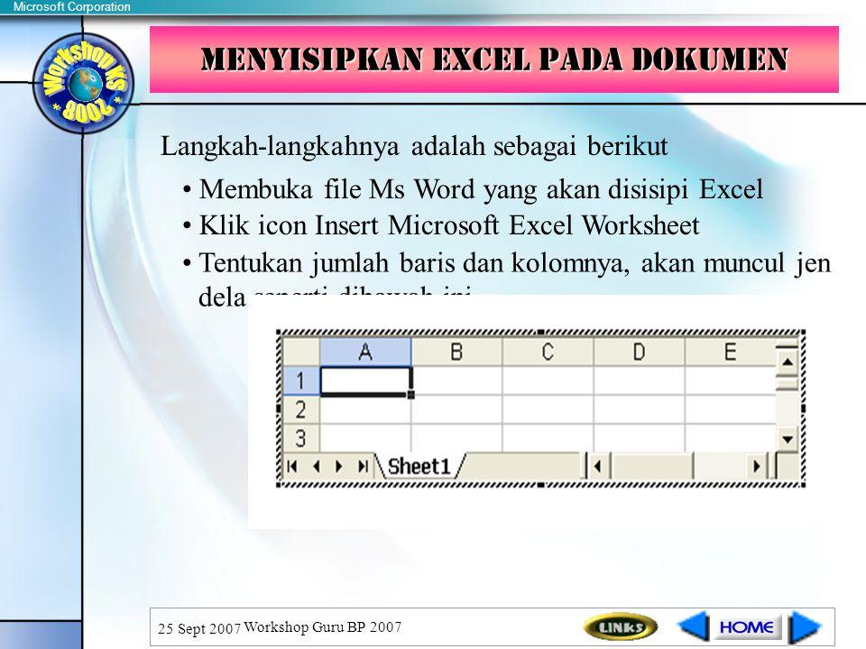 Microsoft Corporation 25 Sept 2007 Workshop Guru BP 2007 Menyisipkan Excel pada Dokumen Langkah-langkahnya adalah sebagai berikut Membuka file Ms Word yang akan disisipi Excel Klik icon Insert Microsoft Excel Worksheet Tentukan jumlah baris dan kolomnya, akan muncul jen dela seperti dibawah ini