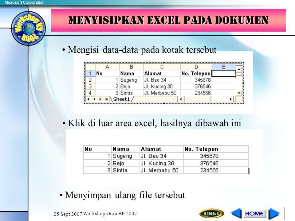 Microsoft Corporation 25 Sept 2007 Workshop Guru BP 2007 Mengisi data-data pada kotak tersebut Klik di luar area excel, hasilnya dibawah ini Menyimpan ulang file tersebut Menyisipkan Excel pada Dokumen