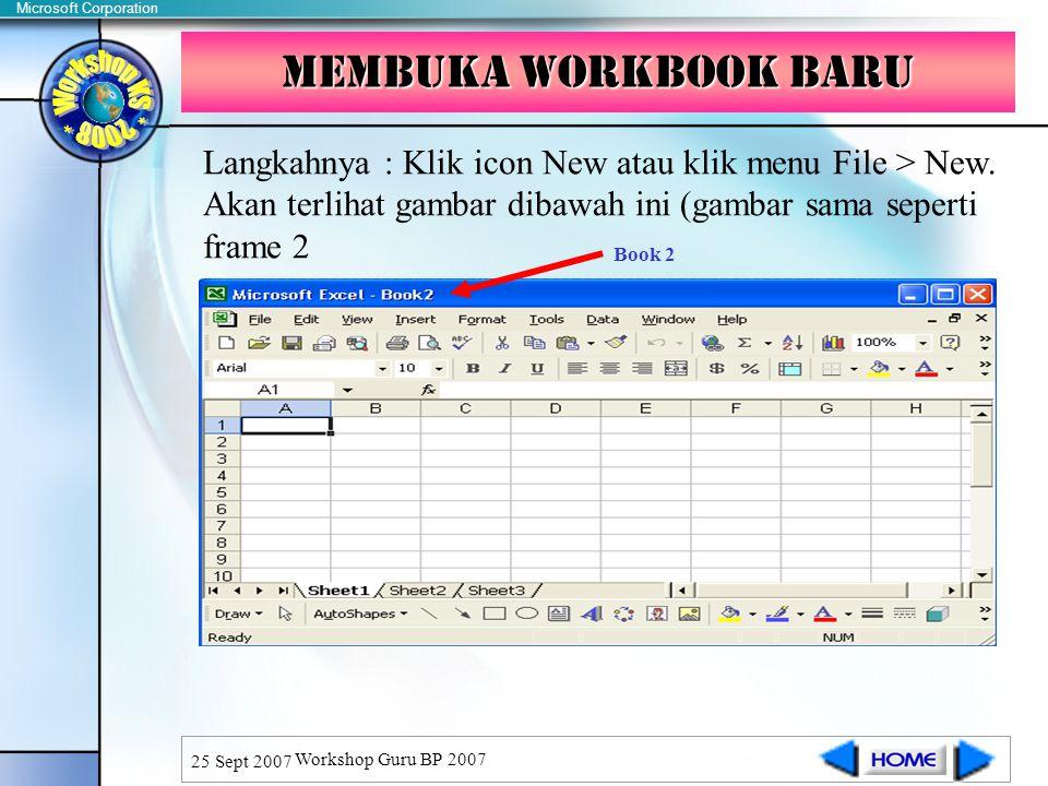 Microsoft Corporation 25 Sept 2007 Workshop Guru BP 2007 Membuka workbook baru Langkahnya : Klik icon New atau klik menu File > New.