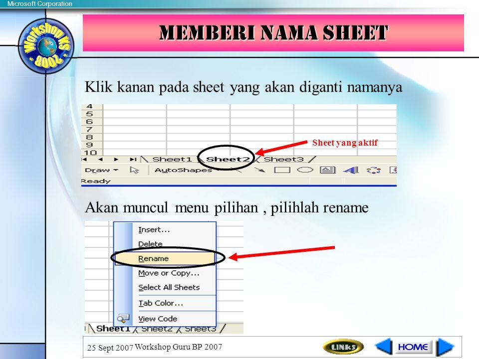 Microsoft Corporation 25 Sept 2007 Workshop Guru BP 2007 Memberi nama sheet Sheet yang aktif Klik kanan pada sheet yang akan diganti namanya Akan muncul menu pilihan, pilihlah rename