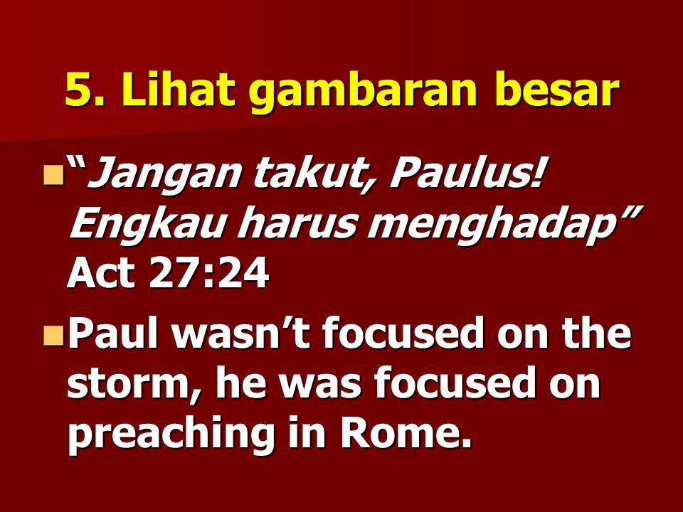 5.Lihat gambaran besar Jangan takut, Paulus.