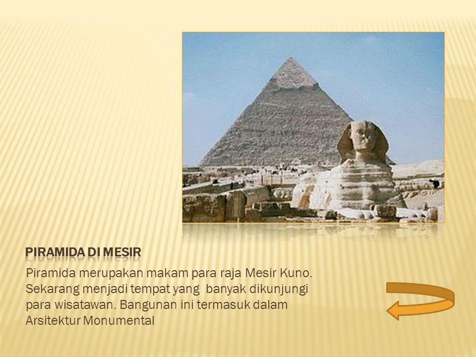 Piramida merupakan makam para raja Mesir Kuno. Sekarang menjadi tempat yang banyak dikunjungi para wisatawan. Bangunan ini termasuk dalam Arsitektur M