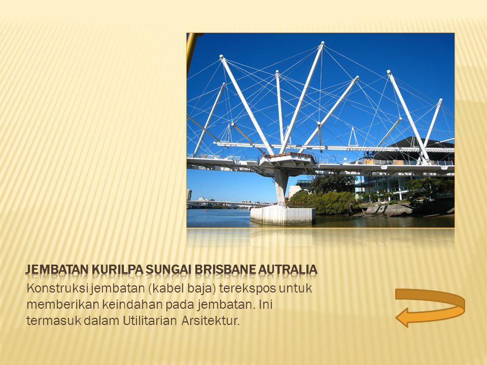 Konstruksi jembatan (kabel baja) terekspos untuk memberikan keindahan pada jembatan. Ini termasuk dalam Utilitarian Arsitektur.