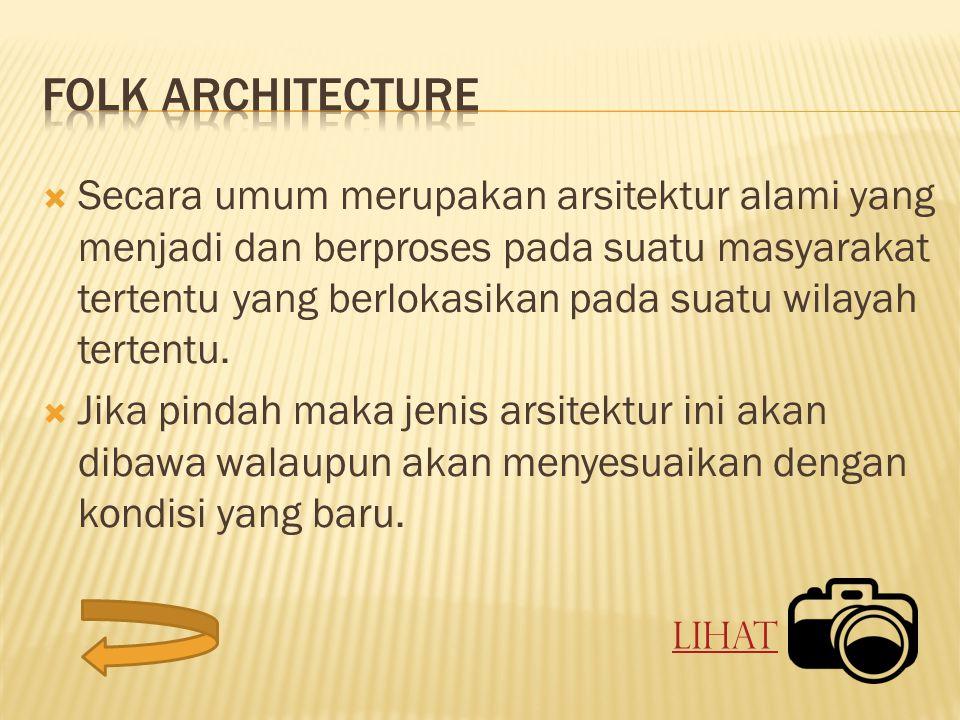  Secara umum merupakan arsitektur alami yang menjadi dan berproses pada suatu masyarakat tertentu yang berlokasikan pada suatu wilayah tertentu.