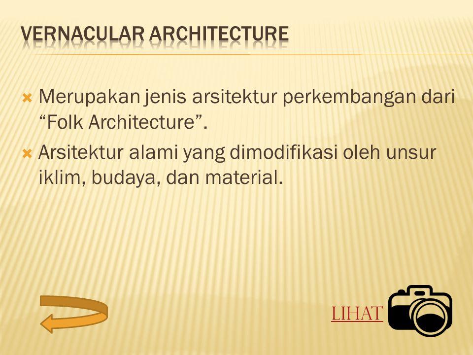 """ Merupakan jenis arsitektur perkembangan dari """"Folk Architecture"""".  Arsitektur alami yang dimodifikasi oleh unsur iklim, budaya, dan material. Lihat"""