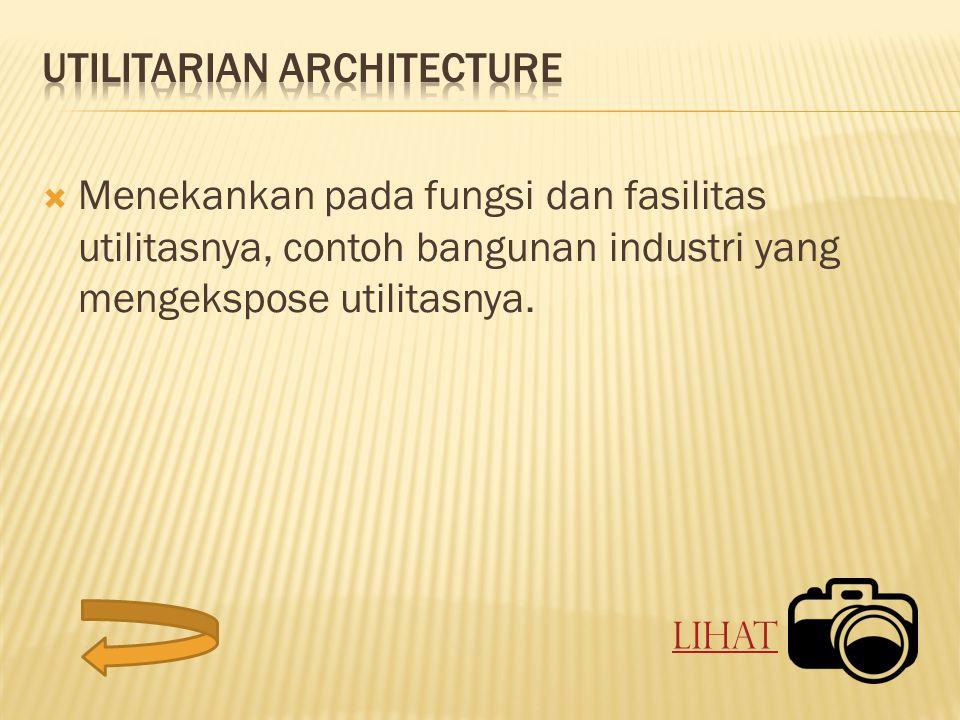  Menekankan pada fungsi dan fasilitas utilitasnya, contoh bangunan industri yang mengekspose utilitasnya. Lihat