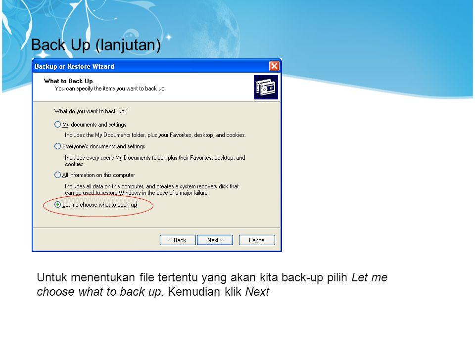 Back Up (lanjutan) Untuk menentukan file tertentu yang akan kita back-up pilih Let me choose what to back up. Kemudian klik Next