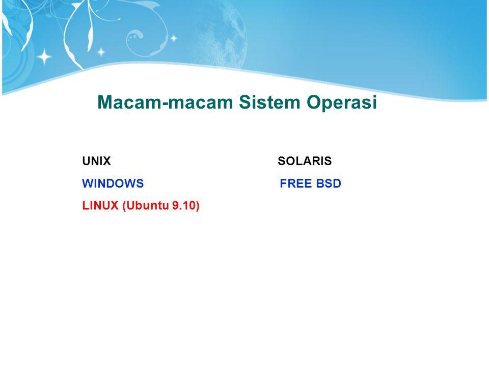 Macam-macam Sistem Operasi UNIX SOLARIS WINDOWS FREE BSD LINUX (Ubuntu 9.10)