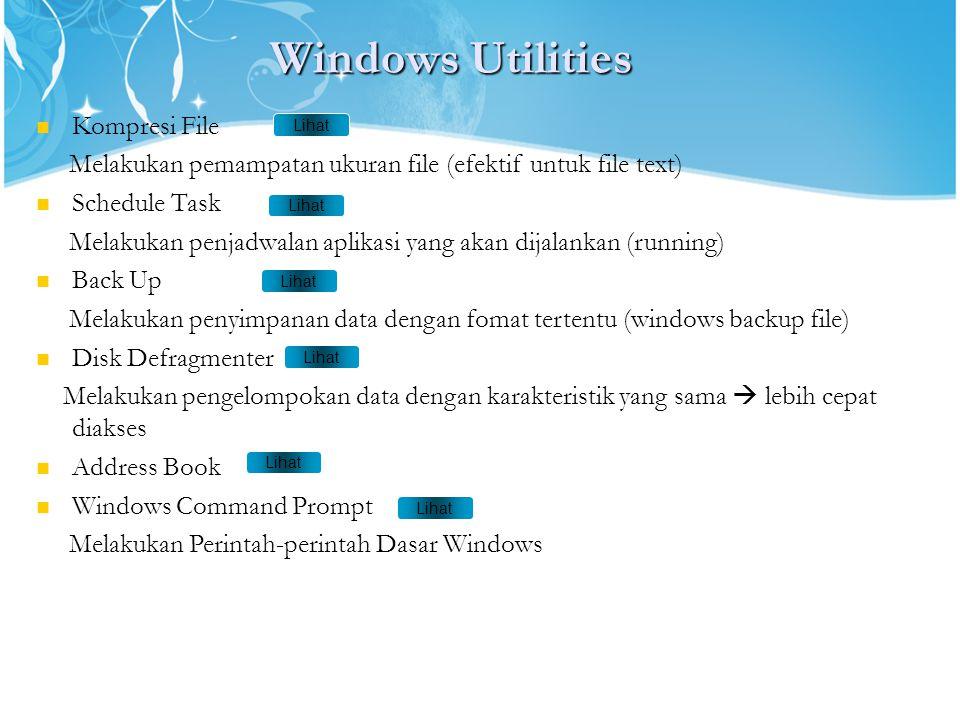 Windows Utilities Kompresi File Melakukan pemampatan ukuran file (efektif untuk file text) Schedule Task Melakukan penjadwalan aplikasi yang akan dija